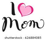 I Love Mom. Handwritten...