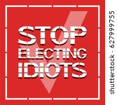 stop electing idiots. a text... | Shutterstock .eps vector #627999755