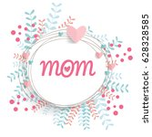 happy mother's day  floral...   Shutterstock .eps vector #628328585