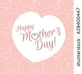happy mother's day calligraphy... | Shutterstock .eps vector #628400447