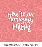 you are an amazing mom vector... | Shutterstock .eps vector #628773014