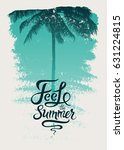 feel the summer. summer... | Shutterstock .eps vector #631224815