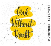live without doubt lettering.... | Shutterstock .eps vector #631474967