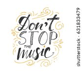 don't stop the music. hand... | Shutterstock .eps vector #631833479