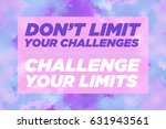 don't limit your challenges... | Shutterstock . vector #631943561