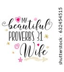 my beautiful proverbs 31 wife... | Shutterstock .eps vector #632454515