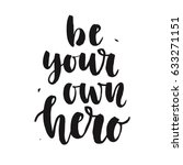 be your own hero. hand written...