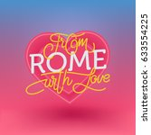 from rome with love. lettering... | Shutterstock .eps vector #633554225