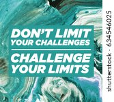 don't limit your challenges... | Shutterstock . vector #634546025