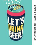 let's drink beer  typography... | Shutterstock .eps vector #635151335