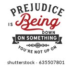 prejudice is being down on... | Shutterstock .eps vector #635507801