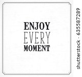 enjoy every moment typographic... | Shutterstock .eps vector #635587289