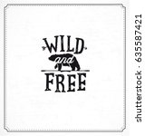 wild and free typographic... | Shutterstock .eps vector #635587421