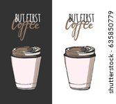 but first coffee. coffee cup.... | Shutterstock .eps vector #635850779