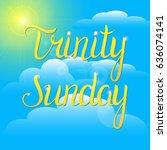 trinity sunday. handwritten... | Shutterstock .eps vector #636074141