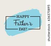happy father's day handwritten... | Shutterstock .eps vector #636370895