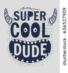 super cool dude slogan graphic... | Shutterstock .eps vector #636527909