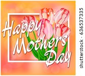 happy mother's day greeting... | Shutterstock .eps vector #636537335