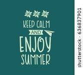 keep calm and enjoy summer... | Shutterstock .eps vector #636837901
