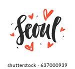 seoul modern city hand written... | Shutterstock .eps vector #637000939