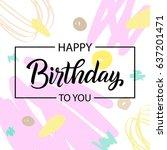 happy birthday greeting card....   Shutterstock .eps vector #637201471