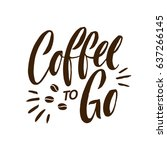coffee to go lettering poster.... | Shutterstock .eps vector #637266145