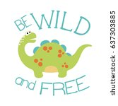 cute dino illustration. be wild ... | Shutterstock .eps vector #637303885