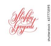 happy ganpati hand lettering... | Shutterstock .eps vector #637773595