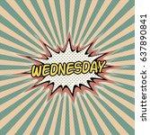 wednesday day week  comic sound ... | Shutterstock .eps vector #637890841