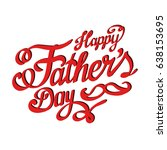 happy fathers day handwritten... | Shutterstock .eps vector #638153695
