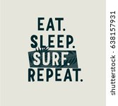 eat sleep surf repeat  slogan... | Shutterstock .eps vector #638157931