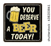 you deserve a beer today... | Shutterstock .eps vector #638203861