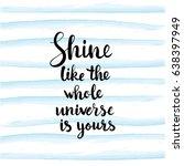 shine like the whole universe... | Shutterstock .eps vector #638397949