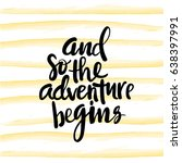 and so the adventure bigins  ... | Shutterstock .eps vector #638397991