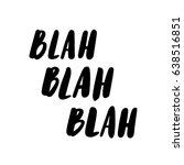 "the calligraphic quote  ""blah... | Shutterstock .eps vector #638516851"