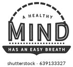 a healthy mind has an easy... | Shutterstock .eps vector #639133327