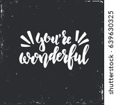 you are wonderful. hand drawn... | Shutterstock .eps vector #639630325