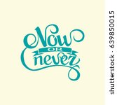 now or never sign.hand drawn... | Shutterstock .eps vector #639850015