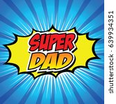 happy father day super hero dad  | Shutterstock .eps vector #639934351