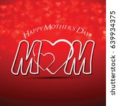 beautiful mother's day text... | Shutterstock .eps vector #639934375