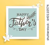 happy father's day lettering... | Shutterstock .eps vector #640110574