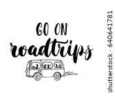 go on roadtrips   hand drawn... | Shutterstock .eps vector #640641781