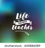 life is the best teacher.... | Shutterstock .eps vector #640886089