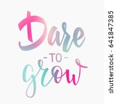 dare to grow quote lettering.... | Shutterstock .eps vector #641847385