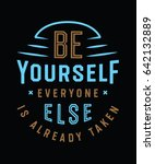 be yourself everyone else is... | Shutterstock .eps vector #642132889