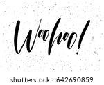 woohoo  ink brush pen hand...   Shutterstock .eps vector #642690859