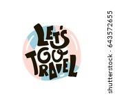 let's go travel. hand lettering ...   Shutterstock . vector #643572655