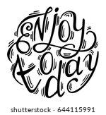 hand drawn phrase enjoy today.... | Shutterstock .eps vector #644115991