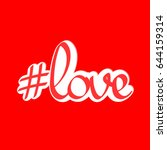 hashtag love  calligraphy... | Shutterstock .eps vector #644159314