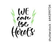 we can be heroes. vector hand... | Shutterstock .eps vector #644399734